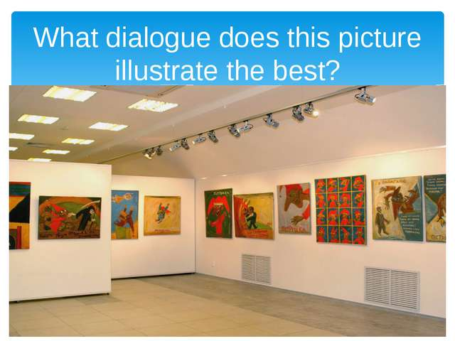 What dialogue does this picture illustrate the best?