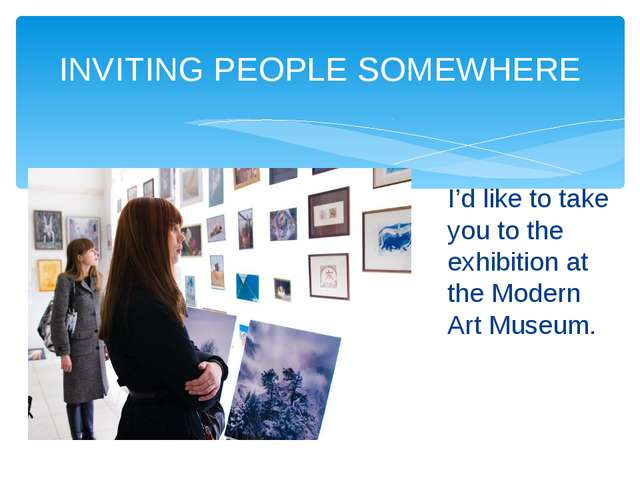 INVITING PEOPLE SOMEWHERE I'd like to take you to the exhibition at the Moder...