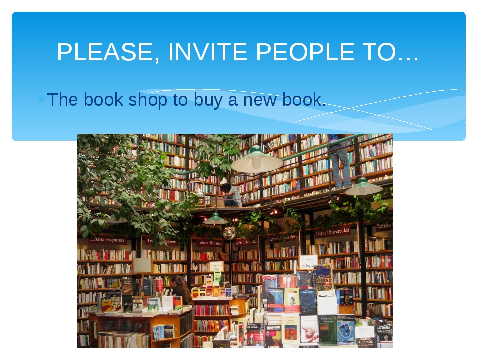 The book shop to buy a new book. PLEASE, INVITE PEOPLE TO…