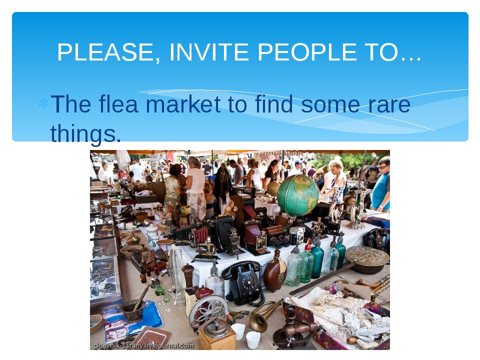 The flea market to find some rare things. PLEASE, INVITE PEOPLE TO…