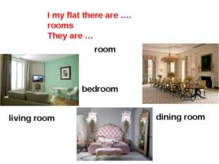 dining room living room bedroom room I my flat there are …. rooms They are …