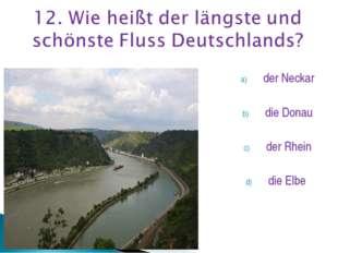 der Neckar die Donau der Rhein die Elbe