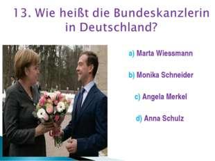 a) Marta Wiessmann b) Monika Schneider c) Angela Merkel d) Anna Schulz