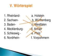 1. Rheinland- a. Holstein 2. Sachsen- b. Württemberg 3. Baden- c. Westfalen 4