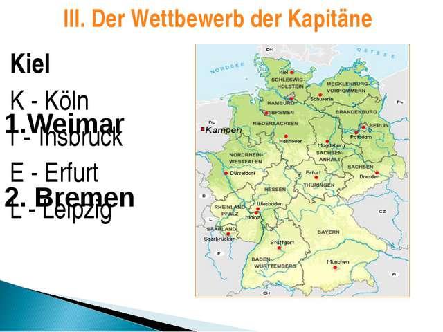 Kiel K - Köln I - Insbruck E - Erfurt L - Leipzig 1.Weimar 2. Bremen III. Der...