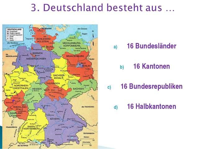 16 Bundesländer 16 Kantonen 16 Bundesrepubliken 16 Halbkantonen