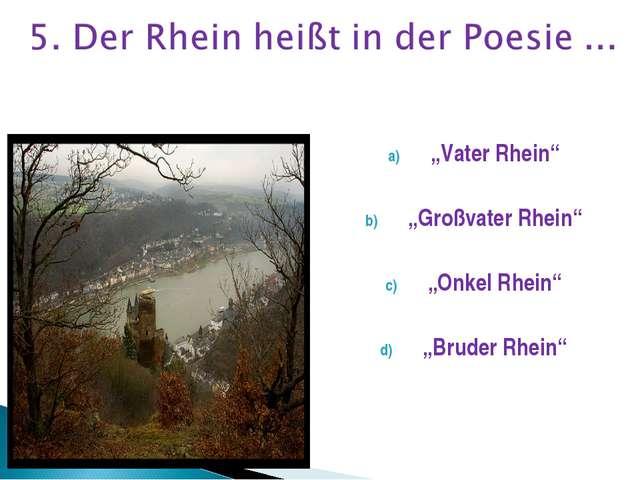 """""""Vater Rhein"""" """"Großvater Rhein"""" """"Onkel Rhein"""" """"Bruder Rhein"""""""