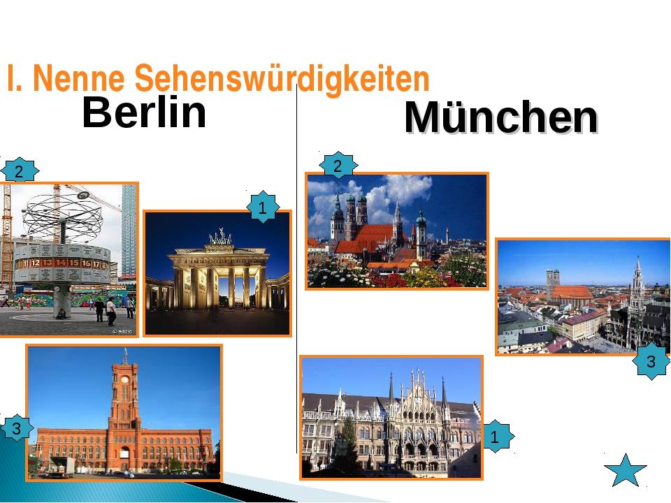 Berlin München 2 1 3 2 3 1  I. Nenne Sehenswürdigkeiten