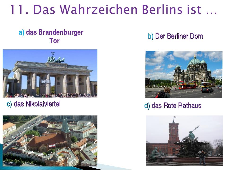 a) das Brandenburger Tor b) Der Berliner Dom c) das Nikolaiviertel d) das Rot...