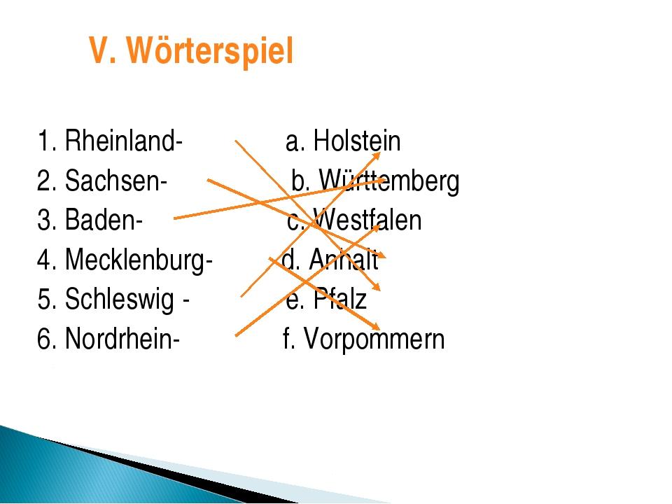 1. Rheinland- a. Holstein 2. Sachsen- b. Württemberg 3. Baden- c. Westfalen 4...