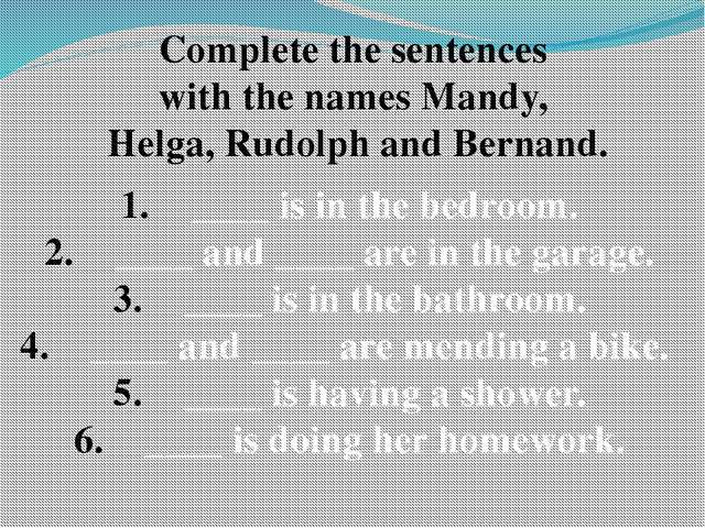 Complete the sentences with the names Mandy, Helga, Rudolph and Bernand. ____...