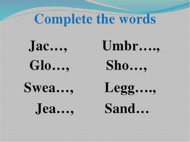 Complete the words Jac…, Glo…, Swea…, Jea…, Umbr…., Sho…, Legg…., Sand…