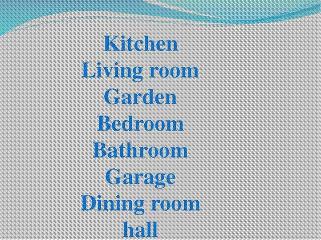 Kitchen Living room Garden Bedroom Bathroom Garage Dining room hall