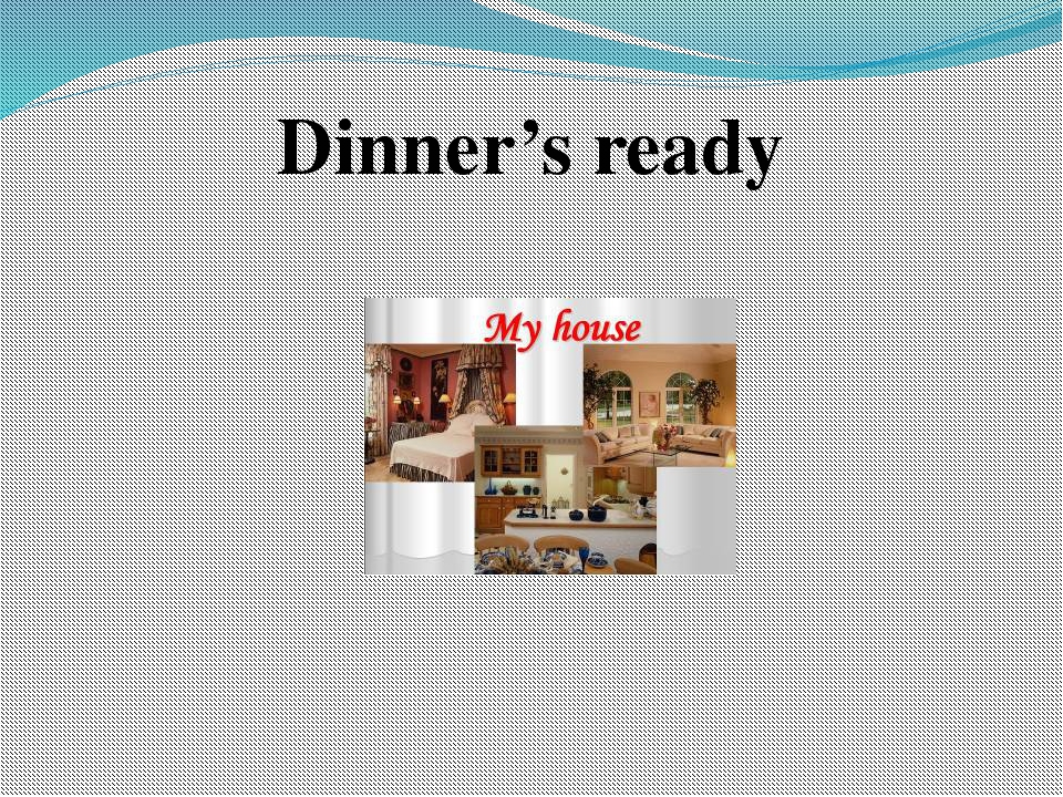 Dinner's ready
