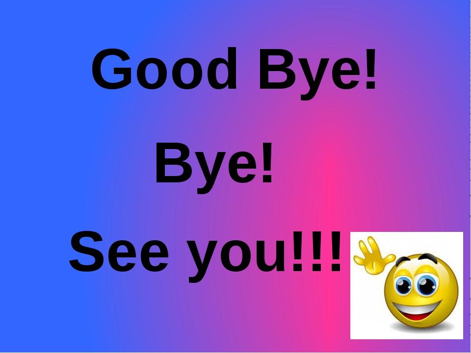 Good Bye! Bye! See you!!!