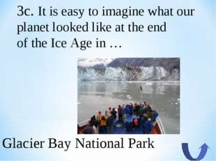 3c. It is easy to imagine what our planet looked like at the end of the Ice A