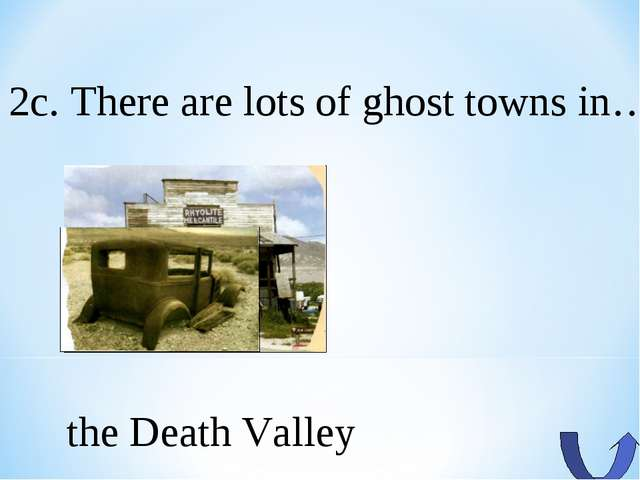 2c. There are lots of ghost towns in… the Death Valley