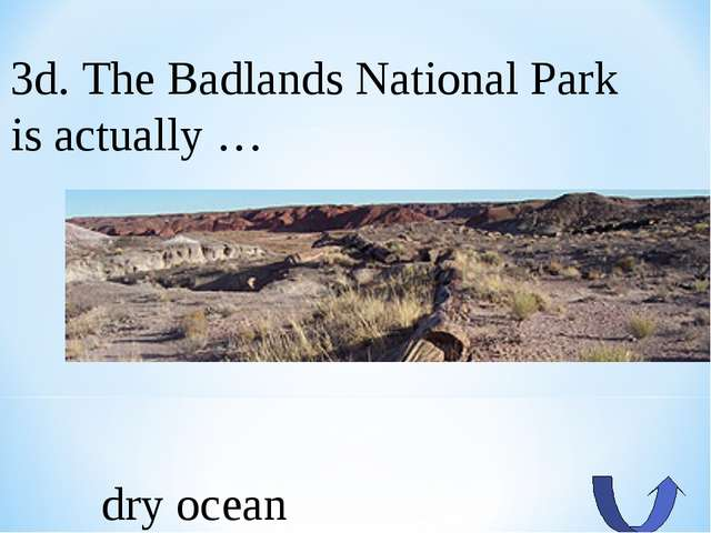 3d. The Badlands National Park is actually … dry ocean