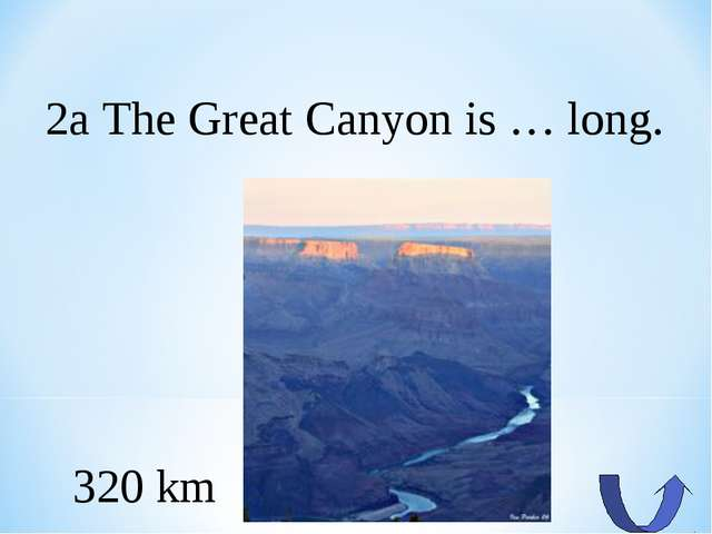 2a The Great Canyon is … long. 320 km
