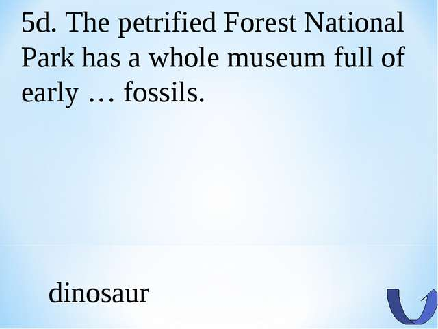 5d. The petrified Forest National Park has a whole museum full of early … fos...