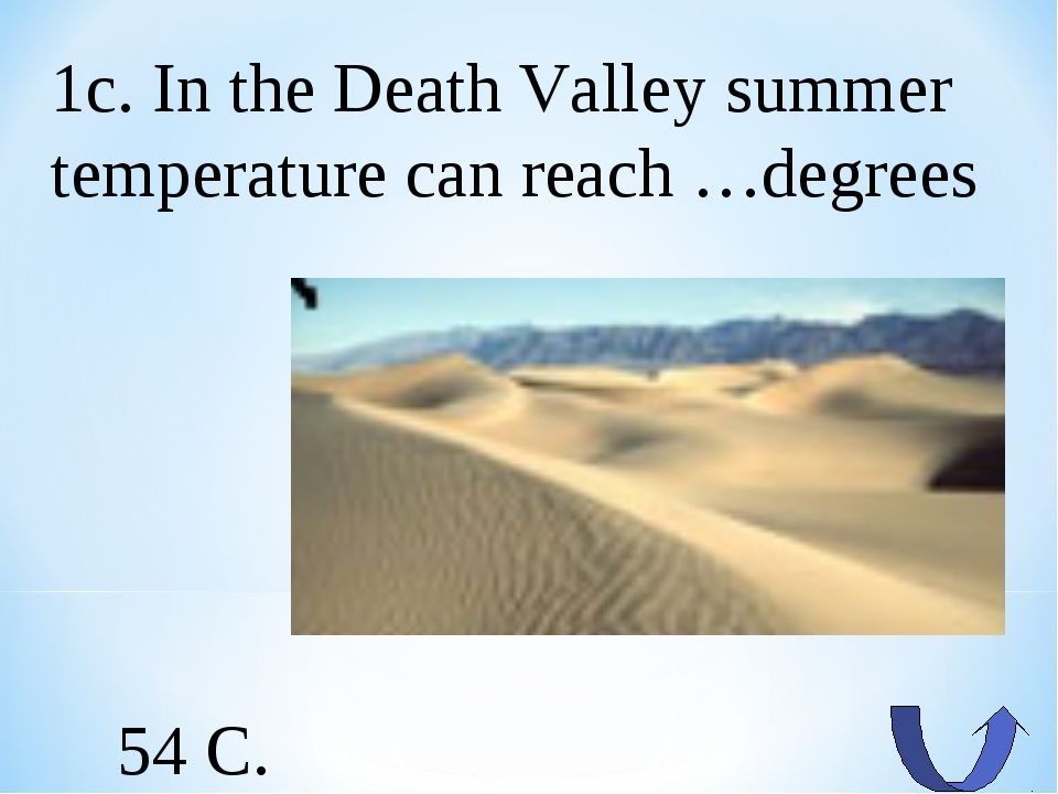 1c. In the Death Valley summer temperature can reach …degrees 54 C.