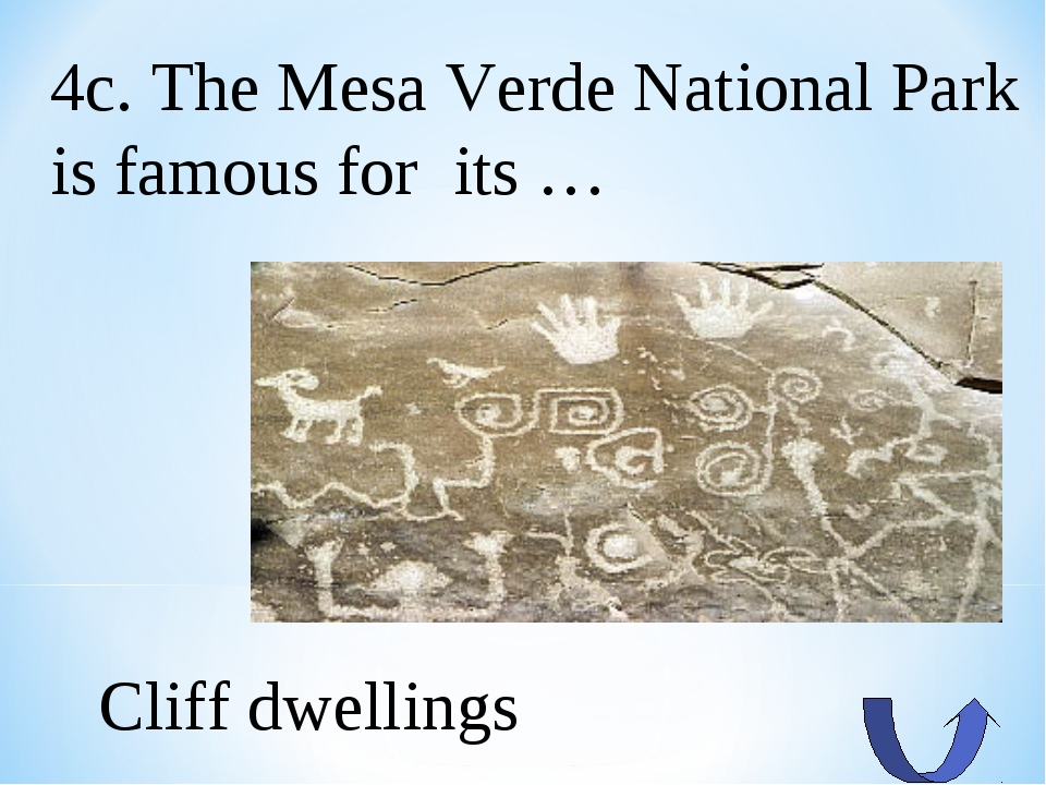 4c. The Mesa Verde National Park is famous for its … Cliff dwellings