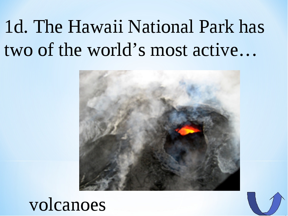 1d. The Hawaii National Park has two of the world's most active… volcanoes