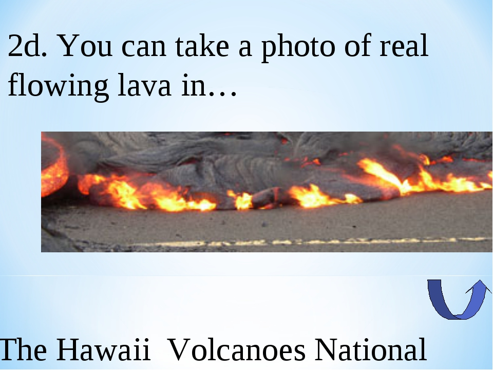 2d. You can take a photo of real flowing lava in… The Hawaii Volcanoes Nation...