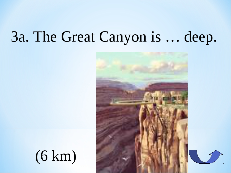 3a. The Great Canyon is … deep. (6 km)
