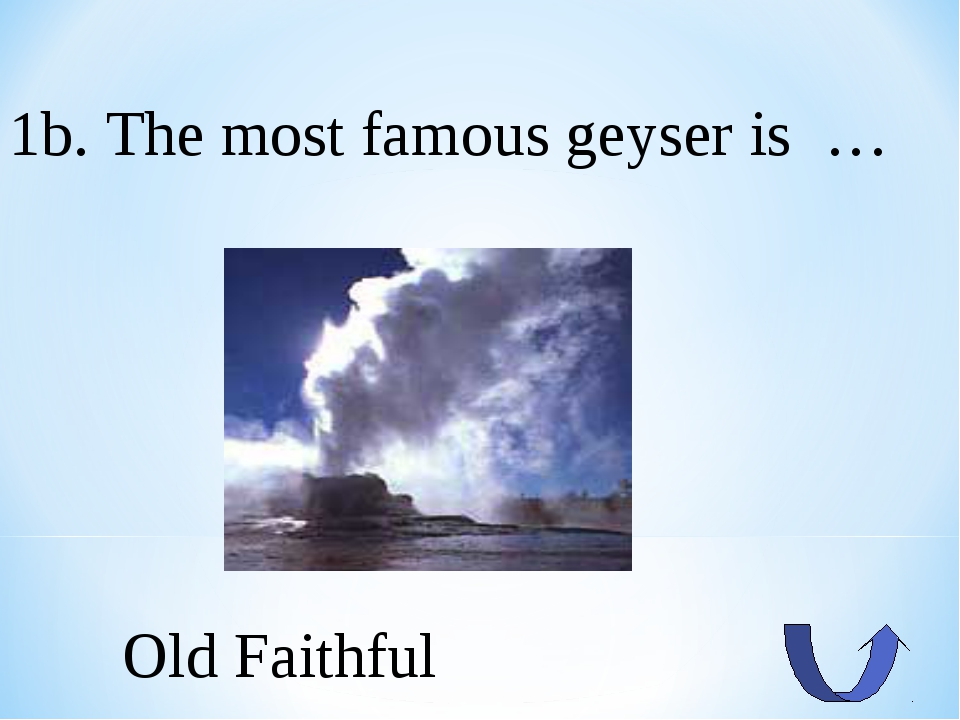 1b. The most famous geyser is … Old Faithful