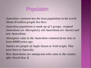 Australian continent has the least population in the world. About 20 million