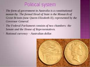 The form of government in Australia is a constitutional monarchy. The formal