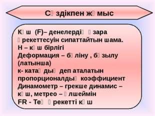 Сөздікпен жұмыс Күш (F)– денелердің өзара әрекеттесуін сипаттайтын шама. Н –