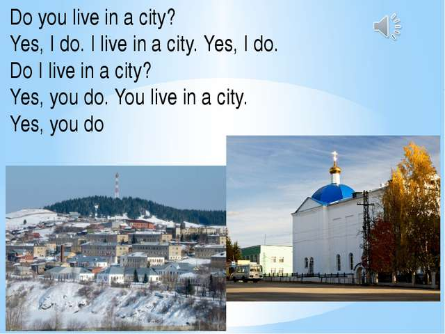 Do you live in a city? Yes, I do. I live in a city. Yes, I do. Do I live in a...