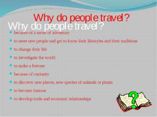 Why do people travel? because of a sense of adventure to meet new people and