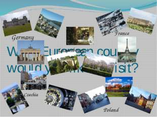 What European country would you like to visit? Germany France Luxembourg Czec