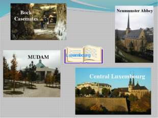 Luxembourg Bock Casemates Neumunster Abbey MUDAM Central Luxembourg