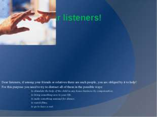 Dear listeners! Dear listeners, if among your friends or relatives there are