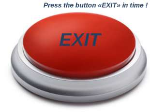 Press the button «EXIT» in time ! EXIT