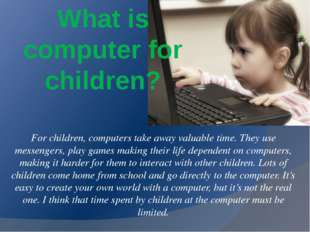 What is computer for children? For children, computers take away valuable tim