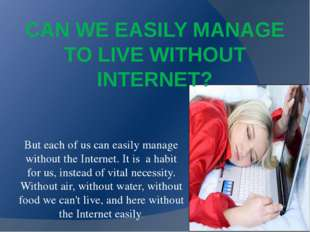 CAN WE EASILY MANAGE TO LIVE WITHOUT INTERNET? But each of us can easily mana