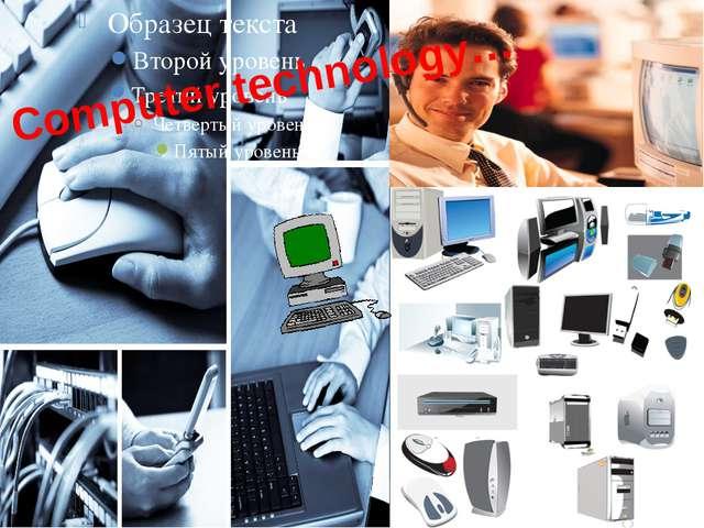 Computer technology…