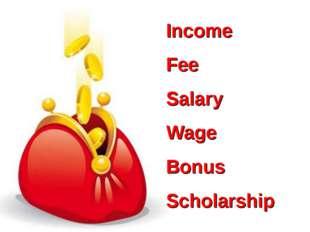 Income Fee Salary Wage Bonus Scholarship