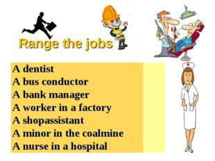 Range the jobs A dentist	 2 A bus conductor	 6 A bank manager	 1 A worker in