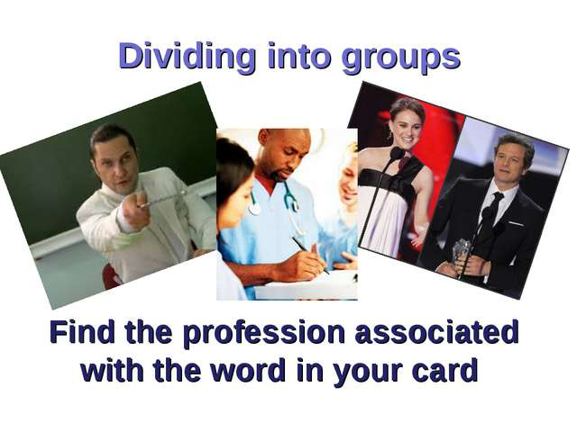 Dividing into groups Find the profession associated with the word in your card
