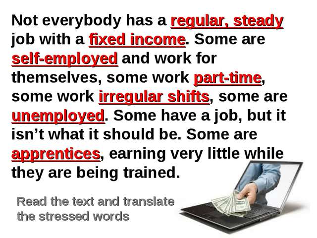Read the text and translate the stressed words Not everybody has a regular, s...