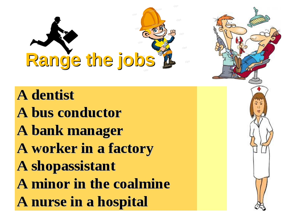 Range the jobs A dentist	 2 A bus conductor	 6 A bank manager	 1 A worker in...