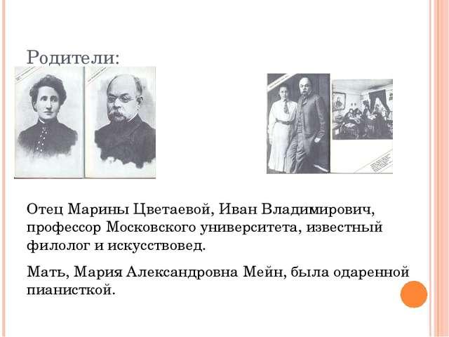 Родители: Отец Марины Цветаевой, Иван Владимирович, профессор Московского уни...