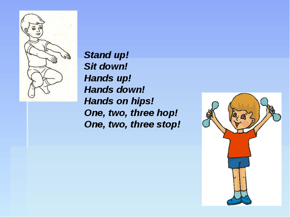 Stand up! Sit down! Hands up! Hands down! Hands on hips! One, two, three hop!...