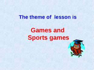 The theme of lesson is Games and Sports games